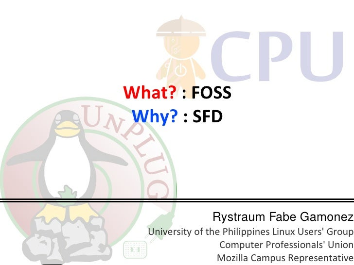 What? : FOSS Why? : SFD                      Rystraum Fabe Gamonez   University of the Philippines Linux Users' Group     ...