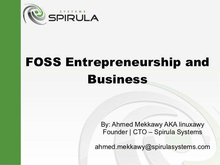 FOSS Entrepreneurship and        Business          By: Ahmed Mekkawy AKA linuxawy          Founder | CTO – Spirula Systems...