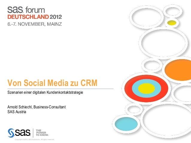 Von Social Media zu CRMSzenarien einer digitalen KundenkontaktstrategieArnold Schiechl, Business-ConsultantSAS Austria    ...