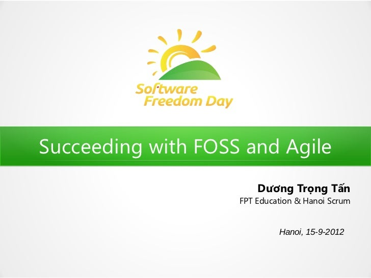 Succeeding with FOSS and Agile                        Dương Trọng Tấn                    FPT Education & Hanoi Scrum      ...