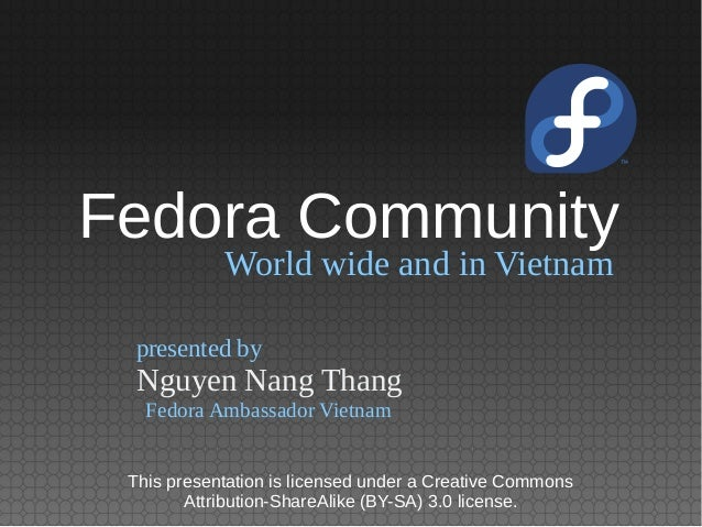 World wide and in Vietnam Nguyen Nang Thang presented by Fedora Ambassador Vietnam Fedora Community This presentation is l...