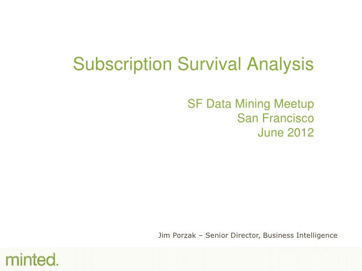 Subscription Survival Analysis                  SF Data Mining Meetup                          San Francisco              ...