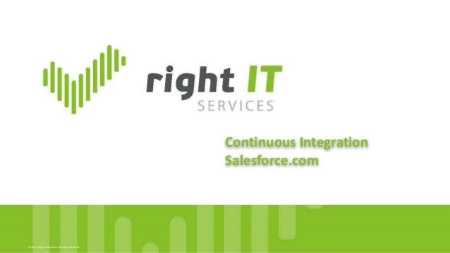 © 2016, Right IT Services. All rights reserved. Continuous Integration Salesforce.com