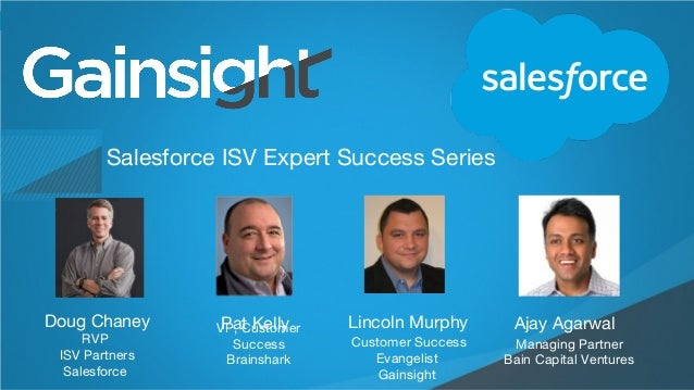 ©2015 Gainsight. All Rights Reserved. Child-like Joy Salesforce ISV Expert Success Series Doug Chaney Ajay AgarwalLincoln ...