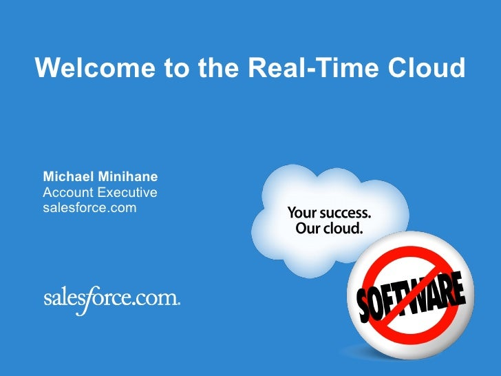 Welcome to the Real-Time Cloud Michael Minihane Account Executive salesforce.com