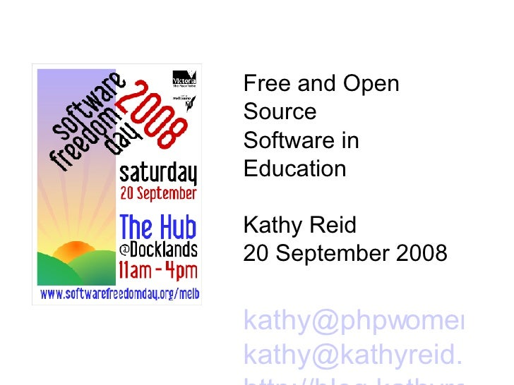 Free and Open Source  Software in Education Kathy Reid 20 September 2008 [email_address] [email_address] http://blog.kathy...