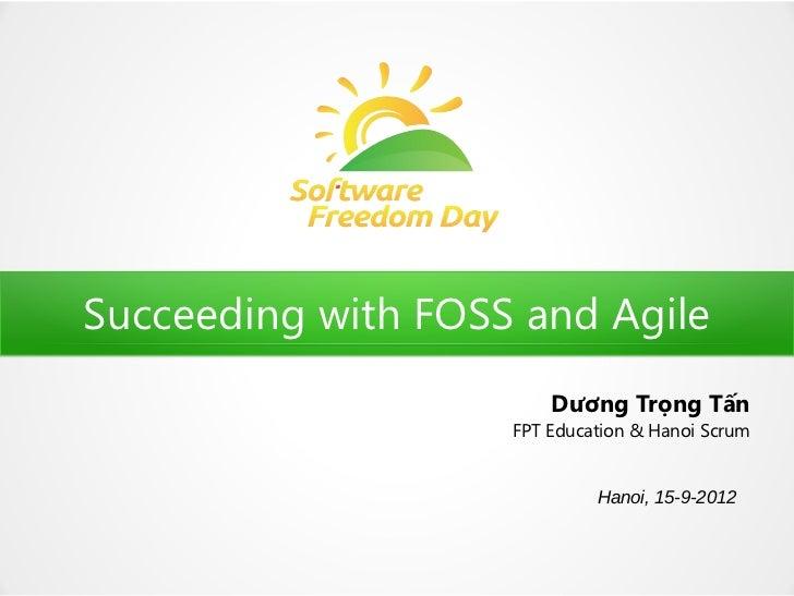 Succeeding with FOSS and Agile                        Dương Trọng Tấn                    FPT Education & Hanoi Scrum      ...