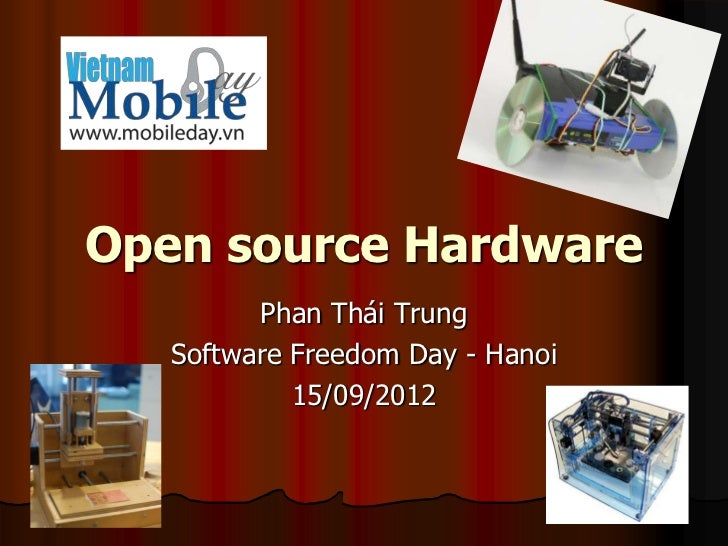 Open source Hardware         Phan Thái Trung   Software Freedom Day - Hanoi            15/09/2012