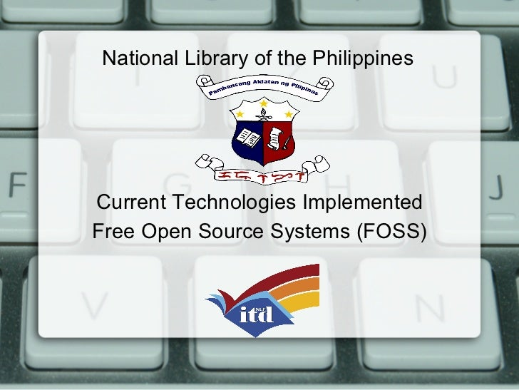 National Library of the PhilippinesCurrent Technologies ImplementedFree Open Source Systems (FOSS)