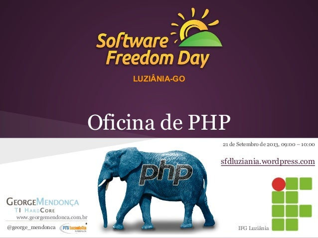 LUZIÂNIA-GO  Oficina de PHP 21 de Setembro de 2013, 09:00 – 10:00  sfdluziania.wordpress.com  www.georgemendonca.com.br @g...