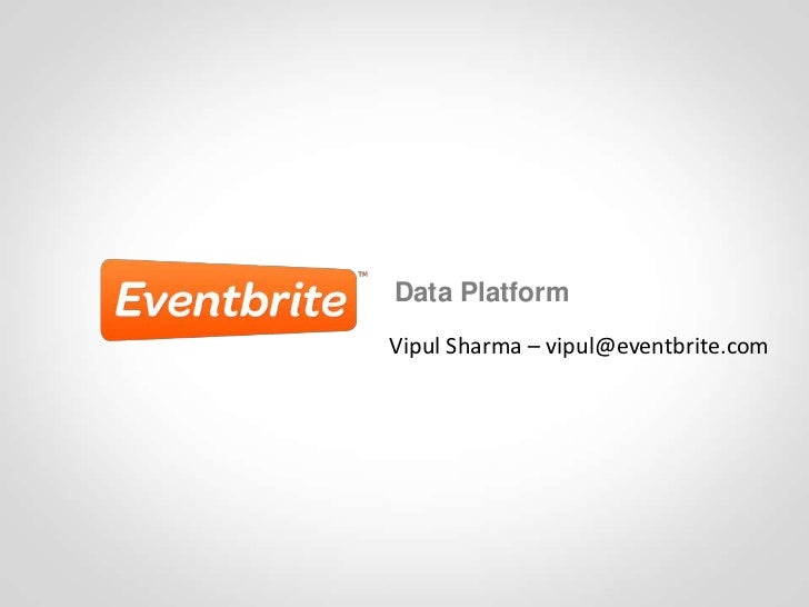 Data PlatformVipul Sharma – vipul@eventbrite.com