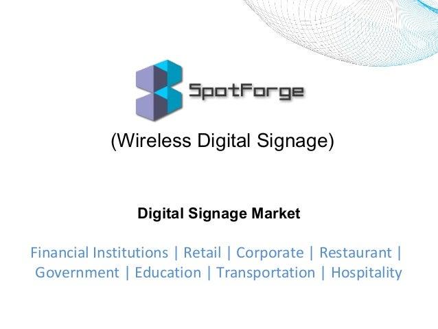 Digital Signage SpotForge – VESTA Box www.spotforge.com (Wireless Digital Signage) Digital Signage Market Financial Instit...