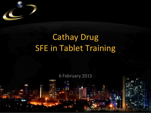 Cathay Drug SFE in Tablet Training 6 February 2013