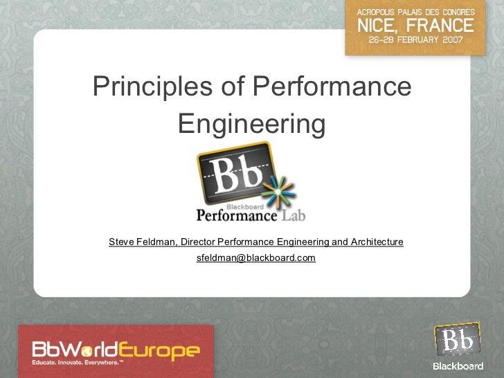 Principles of Performance Engineering Steve Feldman, Director Performance Engineering and Architecture [email_address]