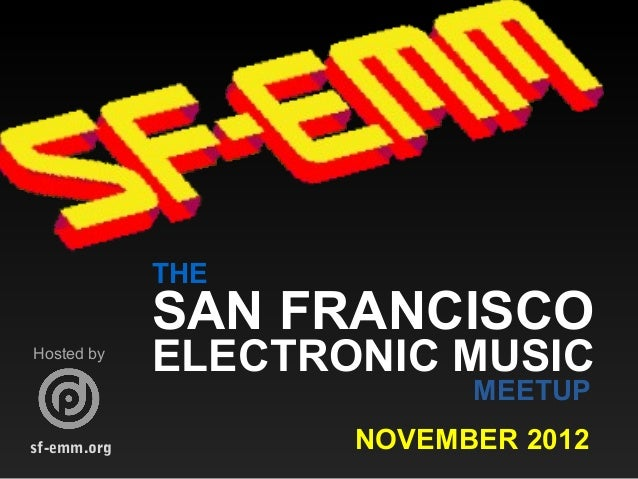 sf-emm.org THE SAN FRANCISCO ELECTRONIC MUSIC MEETUP NOVEMBER 2012 Hosted by