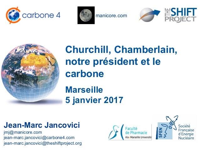 manicore.com Churchill, Chamberlain, notre président et le carbone Jean-Marc Jancovici jmj@manicore.com jean-marc.jancovic...