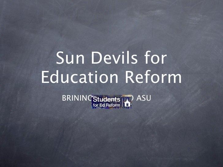 Sun Devils forEducation Reform  BRINING   TO ASU