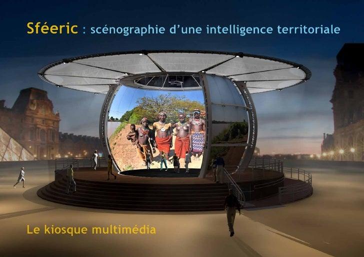 Sféeric : scénographie d'une intelligence territoriale     Le kiosque multimédia                                          ...