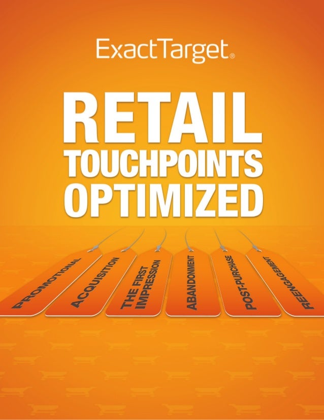 RETAIL TOUCHPOINTS OPTIMIZEDIn the latest report from ExactTarget's SUBSCRIBERS, FANS, & FOLLOWERS research series, Retail...