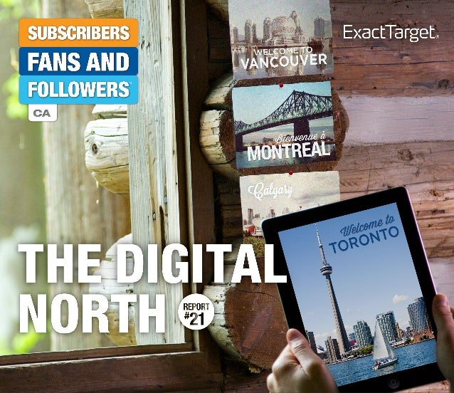 2 © 2013 ExactTarget | exacttarget.com/sffIn The Digital North­—the 21st report in our SUBSCRIBERS,FANS, & FOLLOWERS resea...