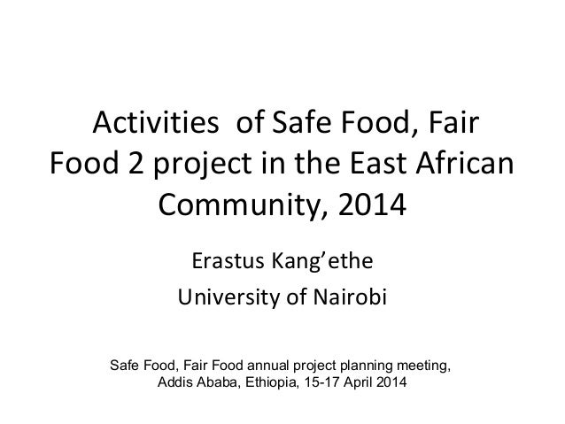 Activities of Safe Food, Fair Food 2 project in the East African Community, 2014 Erastus Kang'ethe University of Nairobi S...