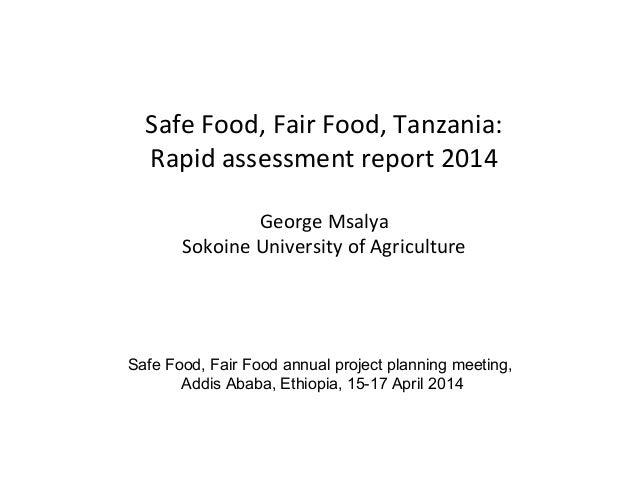 Safe Food, Fair Food, Tanzania: Rapid assessment report 2014 George Msalya Sokoine University of Agriculture Safe Food, Fa...