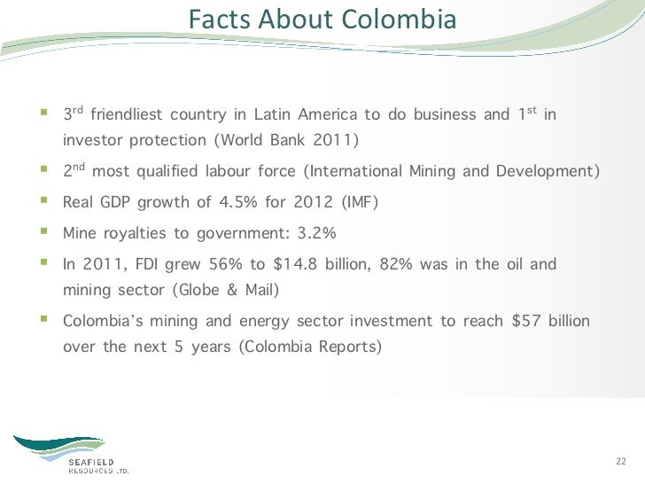 Facts About Colombia § 3rd friendliest country in Latin America to do business and 1st in    investor protection (...