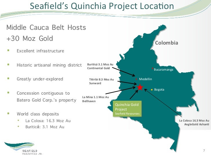 Seafield's Quinchia Project Loca5on Middle Cauca Belt Hosts+30 Moz Gold                                        ...