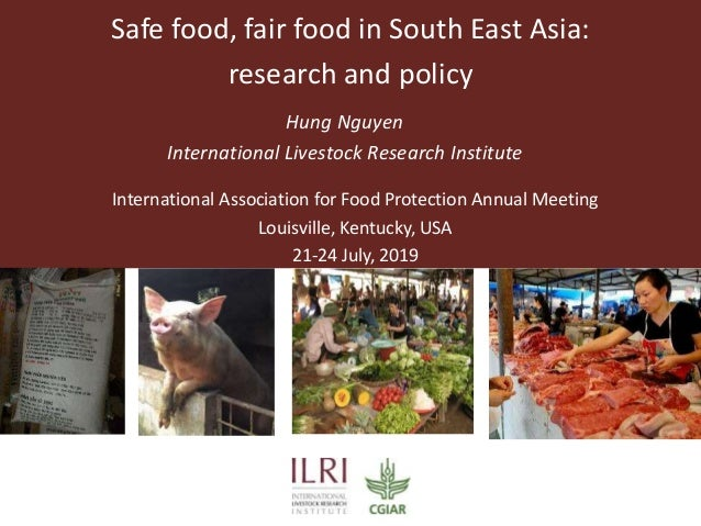 Safe food, fair food in South East Asia: research and policy Hung Nguyen International Livestock Research Institute Intern...