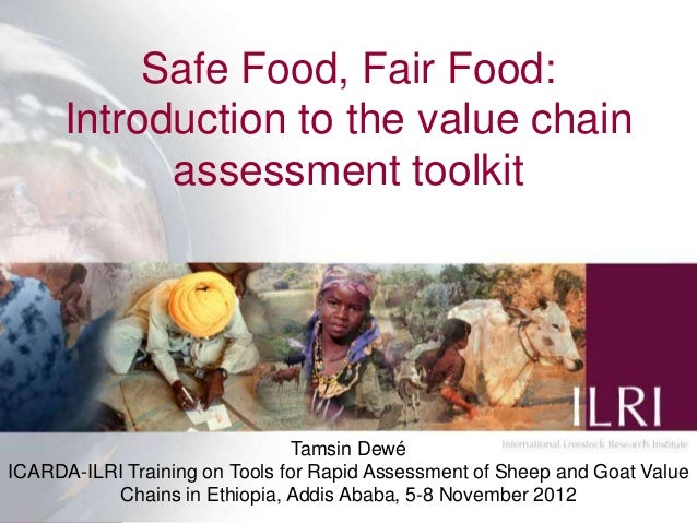 Safe Food, Fair Food:      Introduction to the value chain            assessment toolkit                               Tam...