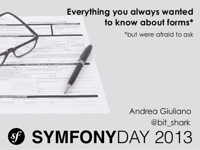 Everything you always wanted  to know about forms*  *but were afraid to ask  Andrea Giuliano  @bit_shark  SYMFONYDAY 2013