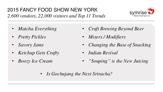 1 2015 FANCY FOOD SHOW NEW YORK 2,600 vendors, 22,000 visitors and Top 11 Trends • Matcha Everything • Pretty Pickles • Sa...