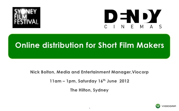 Online distribution for Short Film Makers    Nick Bolton, Media and Entertainment Manager,Viocorp            11am – 1pm, S...
