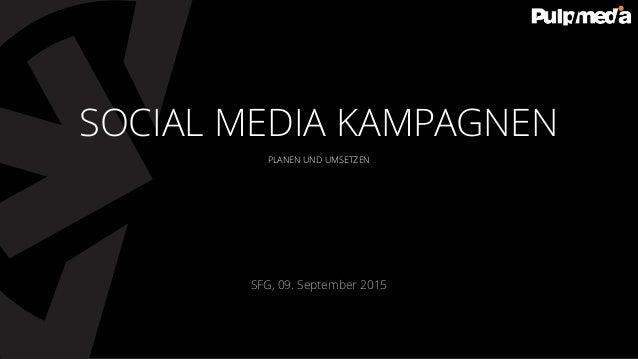 PLANEN UND UMSETZEN SFG, 09. September 2015 SOCIAL MEDIA KAMPAGNEN