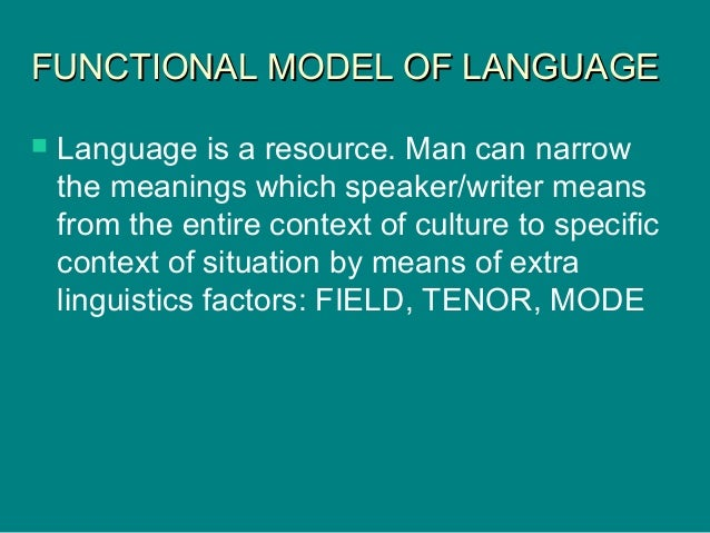FUNCTIONAL MODEL OF LANGUAGEFUNCTIONAL MODEL OF LANGUAGE  Language is a resource. Man can narrow the meanings which speak...
