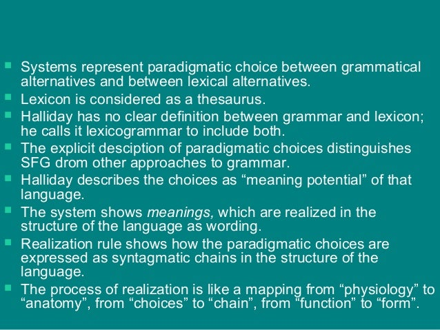  Systems represent paradigmatic choice between grammatical alternatives and between lexical alternatives.  Lexicon is co...