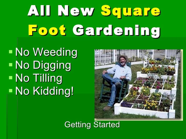 All   New  Square Foot  Gardening <ul><li>No Weeding </li></ul><ul><li>No Digging </li></ul><ul><li>No Tilling </li></ul><...