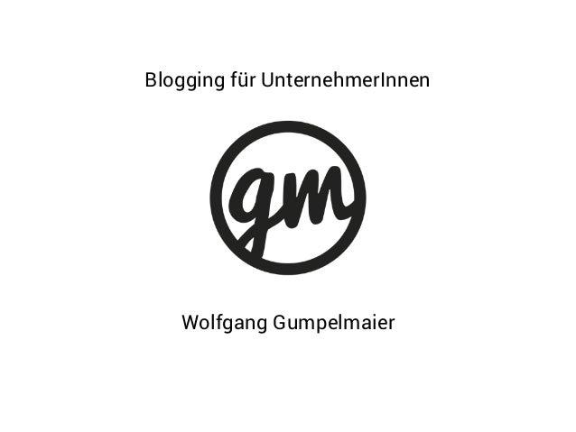 Wolfgang Gumpelmaier Blogging für UnternehmerInnen