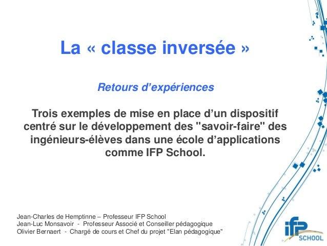 La « classe inversée » Retours d'expériences Trois exemples de mise en place d'un dispositif centré sur le développement d...