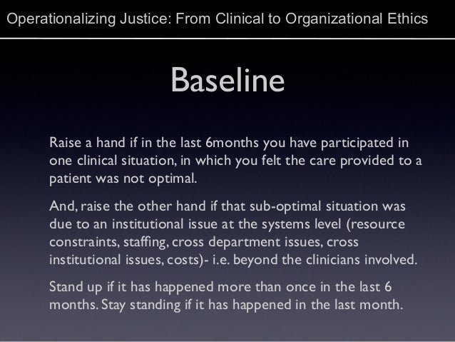 Operationalizing Justice: From Clinical to Organizational Ethics Slide 3