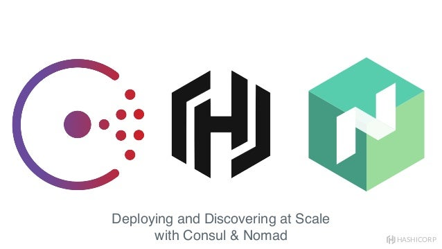 HASHICORP Deploying and Discovering at Scale with Consul & Nomad