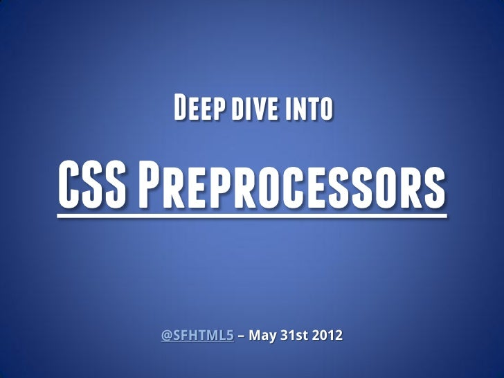 Deep dive intoCSS Preprocessors    @SFHTML5 – May 31st 2012