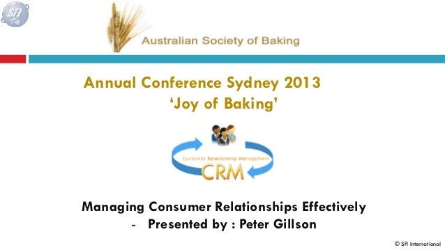 Annual Conference Sydney 2013 'Joy of Baking'  Managing Consumer Relationships Effectively - Presented by : Peter Gillson ...