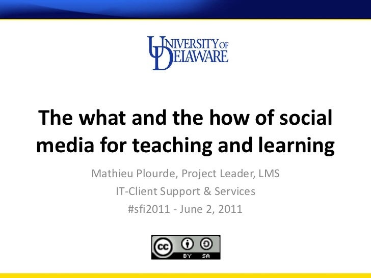 The what and the how of socialmedia for teaching and learning     Mathieu Plourde, Project Leader, LMS         IT-Client S...