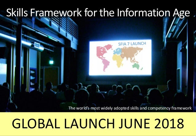1 Skills Framework for the Information Age GLOBAL LAUNCH JUNE 2018 The world's most widely adopted skills and competency f...