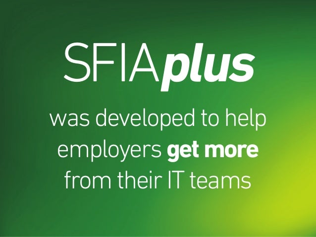 SFIAplus wasdevelopedtohelp employersgetmore fromtheirITteams