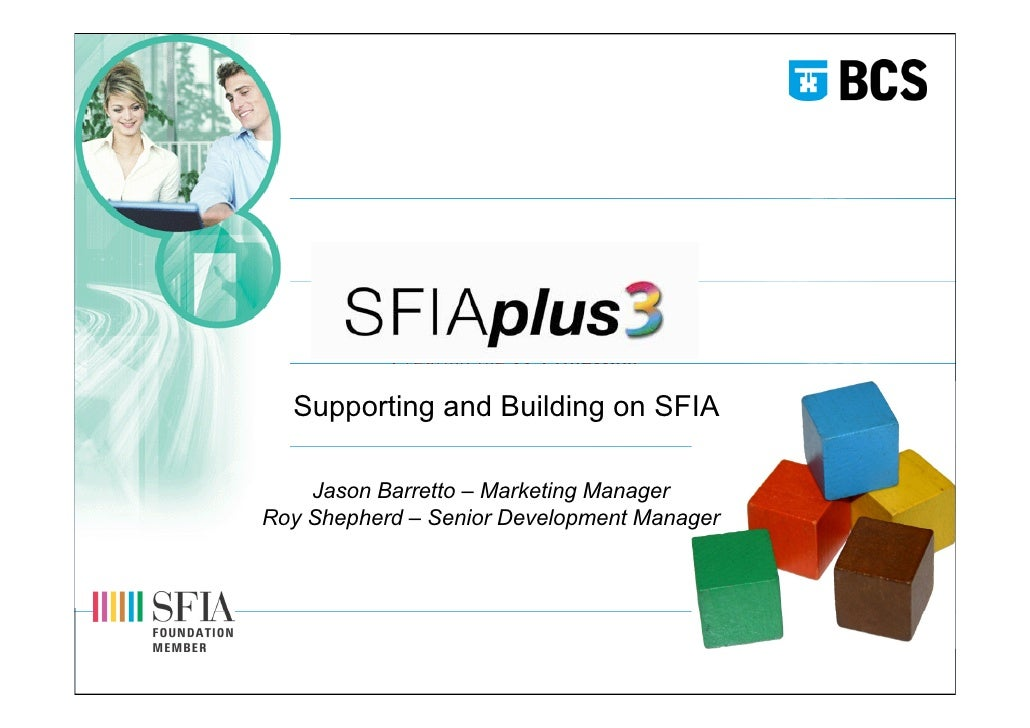 Creating the IT Profession    Supporting and Building on SFIA      Jason Barretto – Marketing Manager Roy Shepherd – Senio...