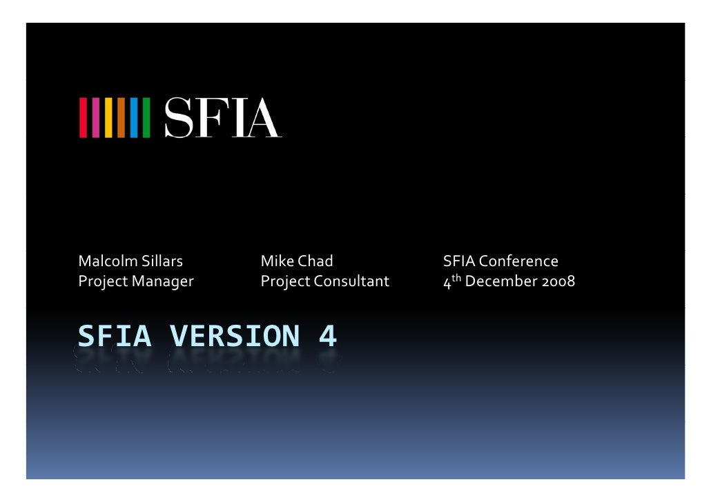 Malcolm Sillars   Mike Chad            SFIA Conference Project Manager   Project Consultant   4th December 2008   SFIA VER...