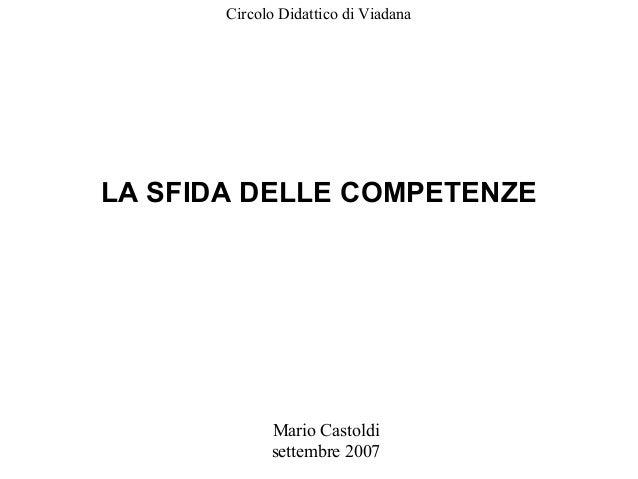 Mario Castoldi settembre 2007 LA SFIDA DELLE COMPETENZE Circolo Didattico di Viadana