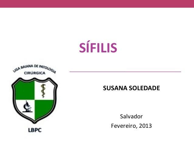 SÍFILIS    SUSANA SOLEDADE         Salvador      Fevereiro, 2013